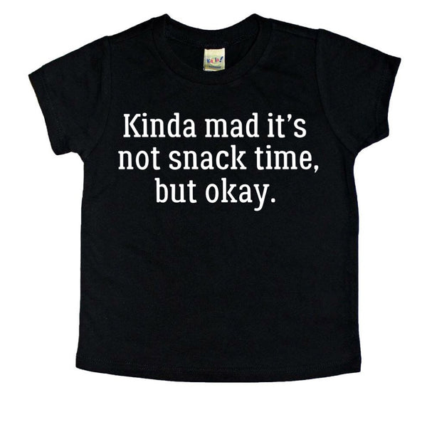 Kinda Mad it's Not Snack Time tee