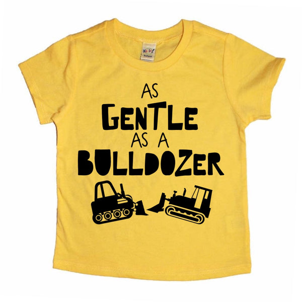 As Gentle as a Bulldozer tee