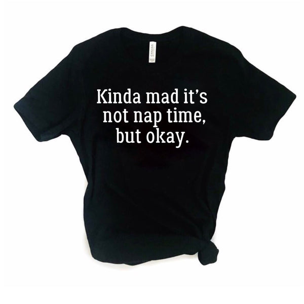 Kinda Mad it's Not Nap Time adult tee