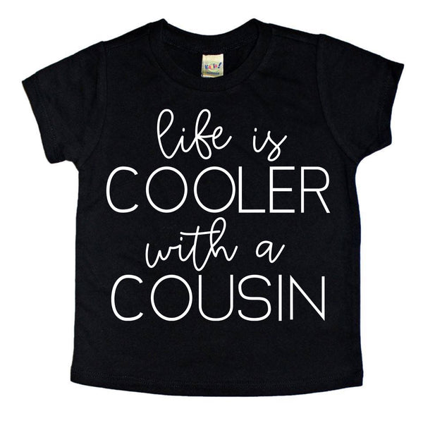 Life is Cooler with a Cousin tee