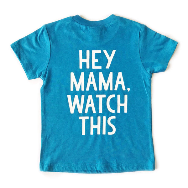 Hey Mama, Watch This tee