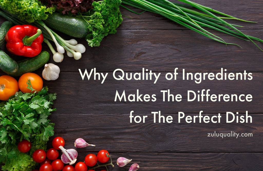 Why Quality of Ingredients Makes the Difference for the Perfect Dish