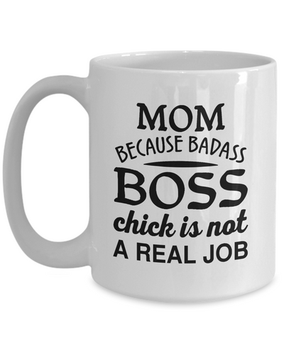 MOM Because Badass Boss Chick is NOT A Real Job