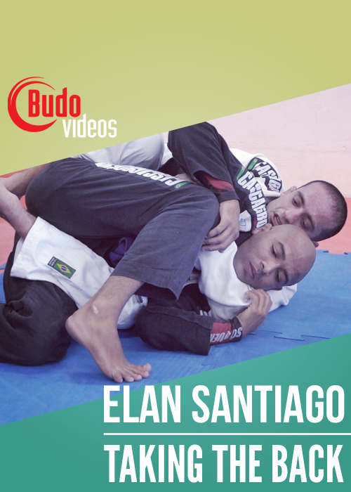 World Class BJJ: Back Taking & Attacking by Elan Santiago (On-Demand) - Budovideos