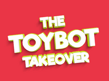 Load image into Gallery viewer, The Toybot Takeover