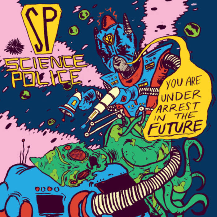 Science Police 'You Are Under Arrest In The Future' 7""