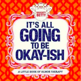 Book - It's all going to be okay-ish.