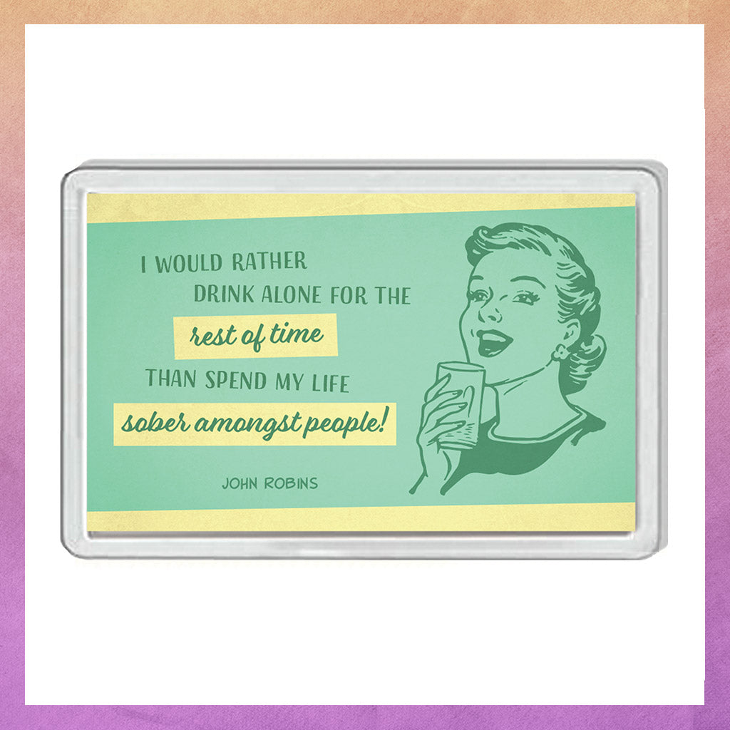 DRINK ALONE FRIDGE MAGNET