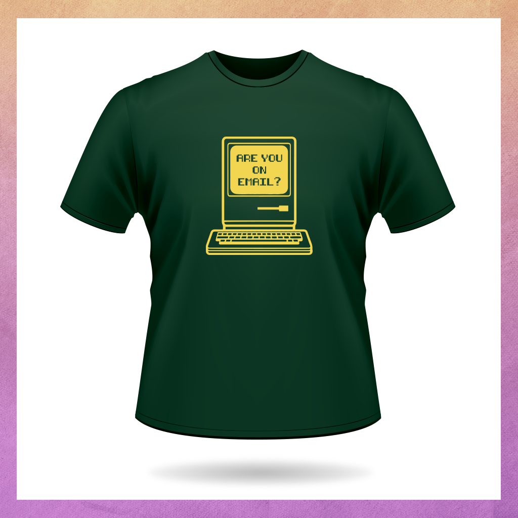 ARE YOU ON EMAIL? GREEN T-SHIRT