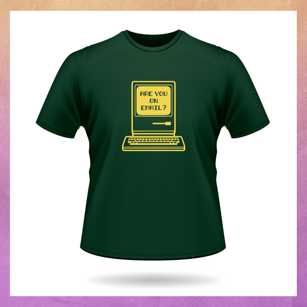 ARE YOU ON EMAIL? GREEN T-SHIRT (Only Small left in stock)