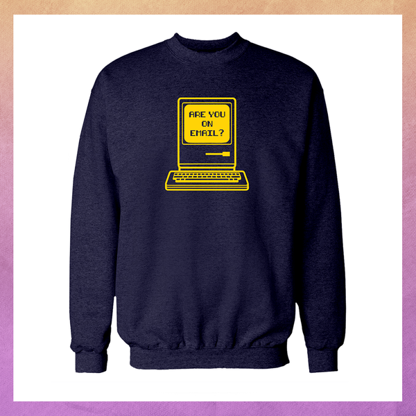 ARE YOU ON EMAIL? SWEATSHIRT