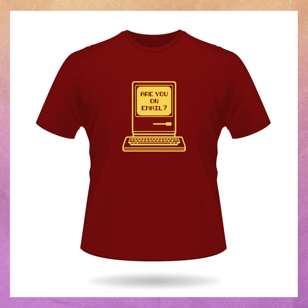 ARE YOU ON EMAIL? T-SHIRT