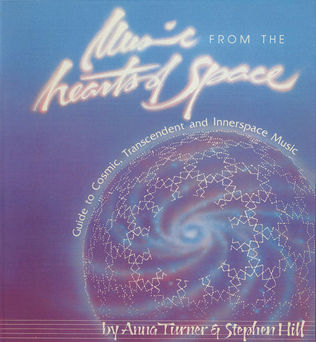 Anna Turner & Stephen Hill - Music From The Hearts Of Space: Guide To Cosmic, Transcendent And Innerspace Music Book