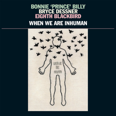 Bonnie Prince Billy / Bryce Dessner / Eighth Blackbird - When We Are Inhuman 2xLP