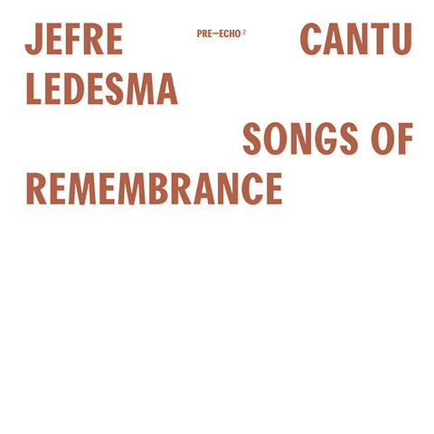 Jefre Cantu-Ledesma - Songs Of Remembrance LP