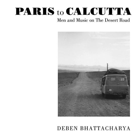 Deben Bhattacharya - Paris To Calcutta: Men And Music On The Desert Road Book+4xCD