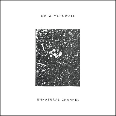 Drew McDowall - Unnatural Channel LP