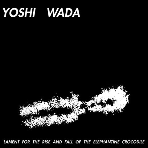 Yoshi Wada - Lament For The Rise And Fall Of The Elephantine Crocodile LP