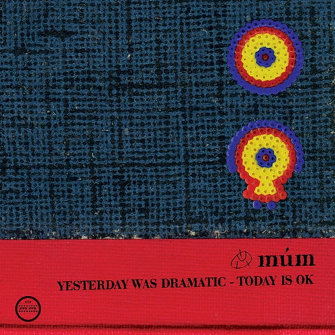 Mum - Yesterday Was Dramatic / Today Is OK 3xLP