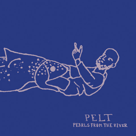 Pelt - Pearls From The River LP