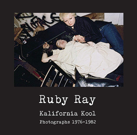 Ruby Ray - Kalifornia Kool: Photographs 1976-1982 Book