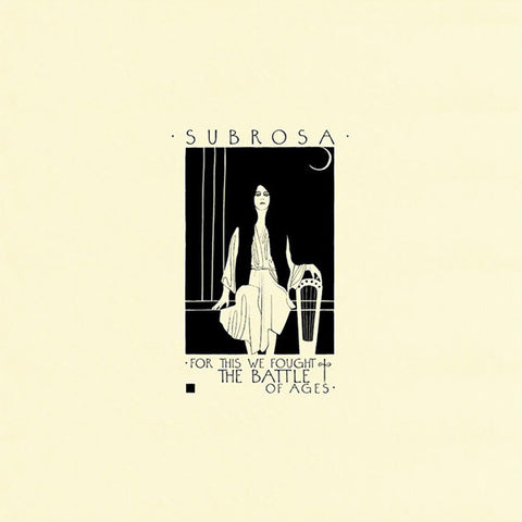 Sub Rosa - For This We Fought The Battle Of Ages 2xLP
