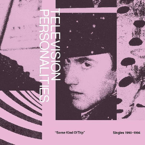 Television Personalities - Some Kind Of Trip: Singles 1990-1994 2xLP