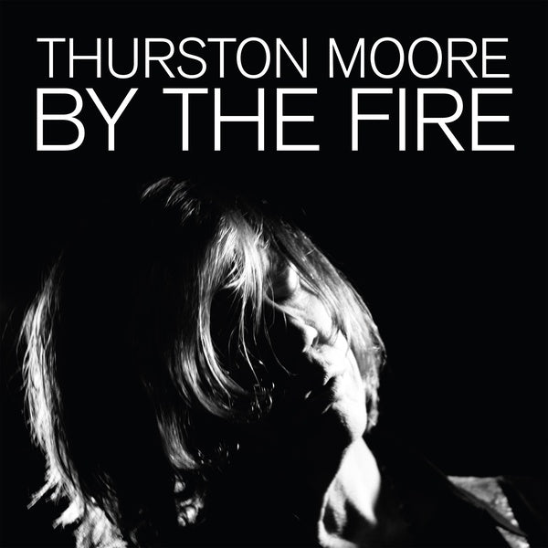 Thurston Moore - By The Fire 2xLP