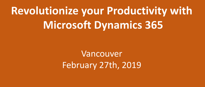 Revolutionize your Productivity with Microsoft Dynamics 365 - Vancouver