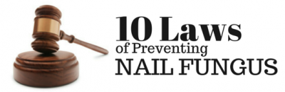 The 10 Laws of Preventing Nail Fungus