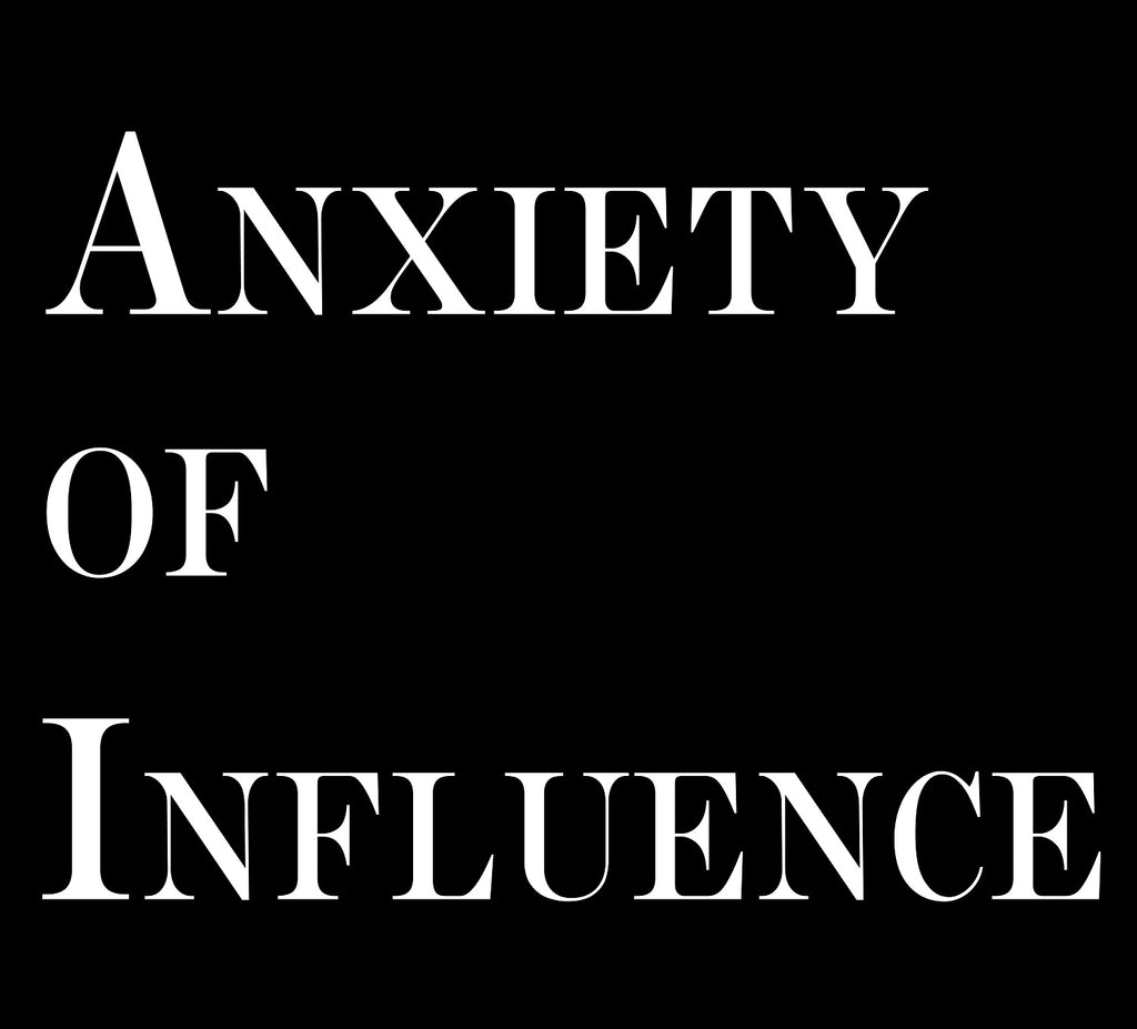 ANXIETY OF INFLUENCE (by Tom Russell)