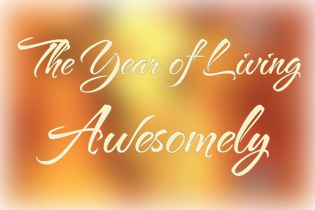THE YEAR OF LIVING AWESOMELY PART 1 OF 4 (by Tom Russell)
