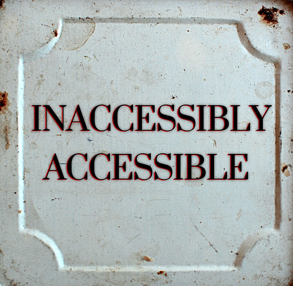 INACCESSIBLY ACCESSIBLE (by Tom Russell)