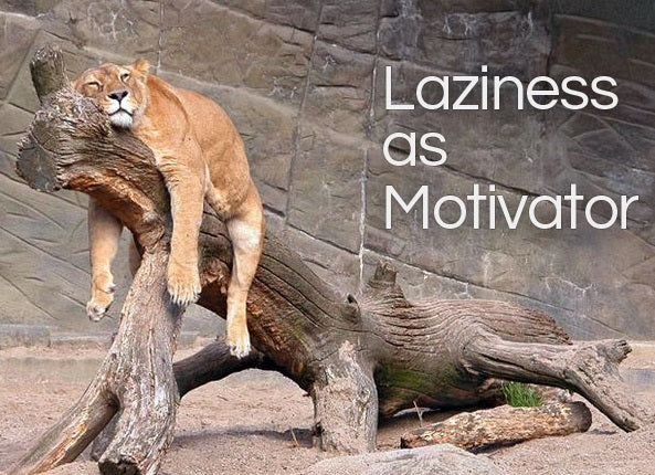 LAZINESS AS MOTIVATOR (by Tom Russell)