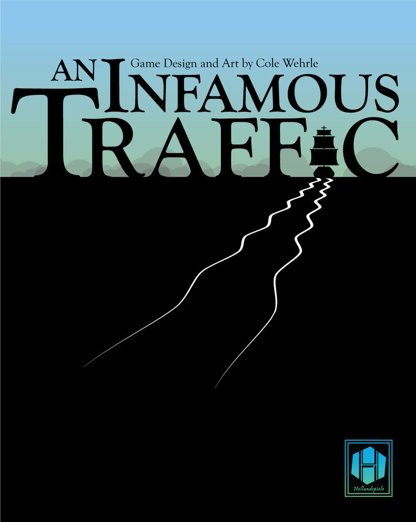FROM THE ARCHIVES: AN INFAMOUS TRAFFIC: DEVELOPMENT (by Cole Wehrle)
