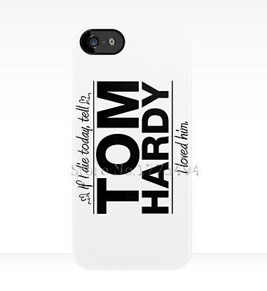 If I Die Today Tell Tom Hardy I Loved Him Phone Case For iPhone and Samsung Galaxy Series