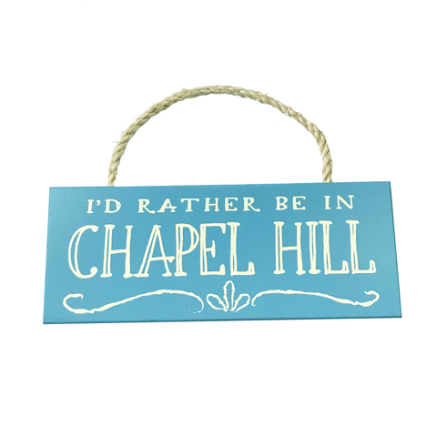 """I'd Rather Be In Chapel Hill"" Wooden Hang Sign"