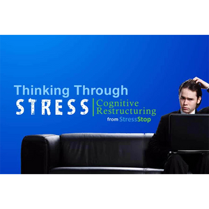 Thinking Through Stress: Cognitive Restructuring