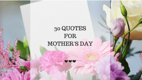 30 Quotes for Mothers' Day