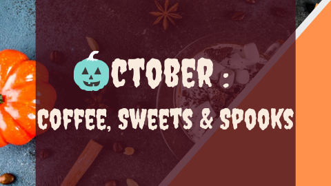 October: Coffee, Sweets & Spooks