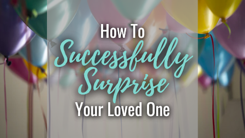 How To Successfully Surprise Your Loved One