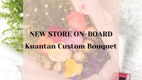 New Store On Board In Kuantan - Kuantan Custom Bouquet