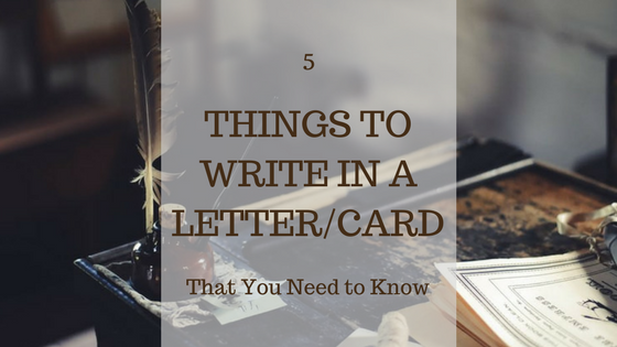 Things You Can Write In A Letter/Card