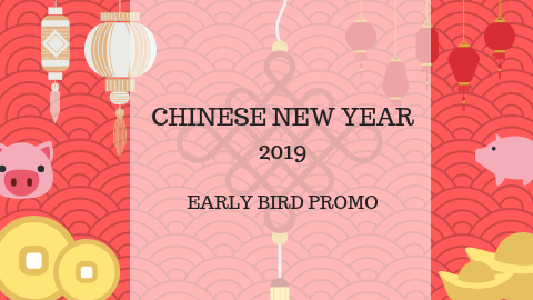 Chinese New Year 2019 - Early Bird Promo