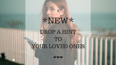 *NEW* Drop A Hint To Your Loved Ones