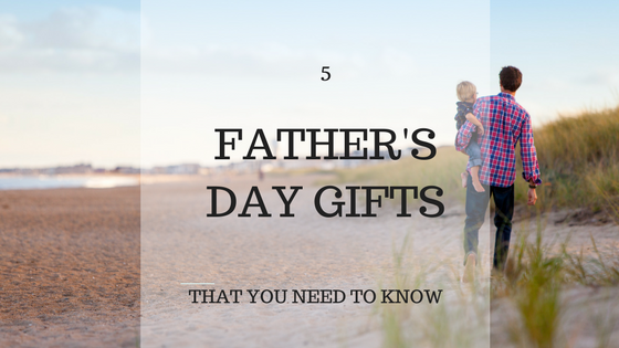 Top 5 Father's Day Gifts