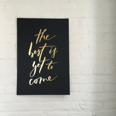 17 x 25 'The Best Is Yet To Come' - Gold Foil Poster