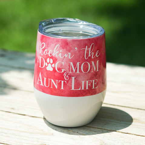 Rockin the Dog Mom and Aunt Life Stemless Wine Tumbler
