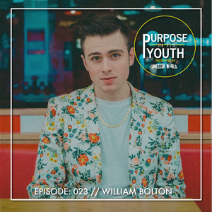 Purpose In The Youth - Episode 23 - William Bolton