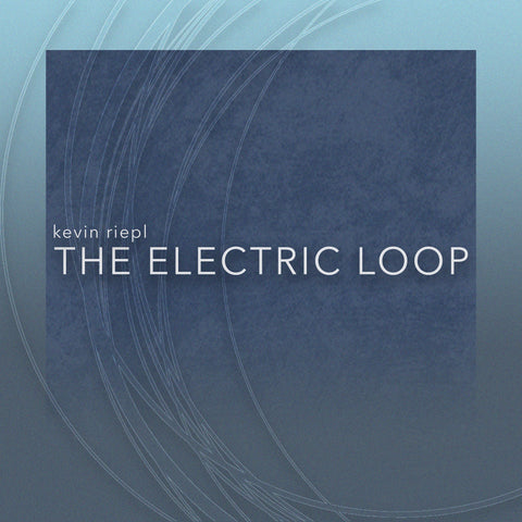 The Electric Loop EP by Kevin Riepl (24 bit / 48k digital only)
